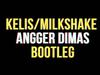 Kelis - Milkshake (Angger Dimas Bootleg)