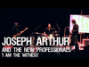 Joseph Arthur & The New Professionals - I Am The Witness Live 12/05/13 Sellersville, PA