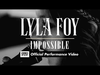 Lyla Foy - Impossible (OFFICIAL PERFORMANCE VIDEO)