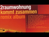 2RAUMWOHNUNG - Bleib Geschmeidig (Neonbrosmix By Maertini Broes) - Kommt Zusammen Remix Album
