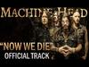 MACHINE HEAD - Now We Die (OFFICIAL TRACK)