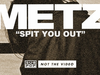 METZ - Spit You Out