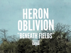 Heron Oblivion - Beneath Fields